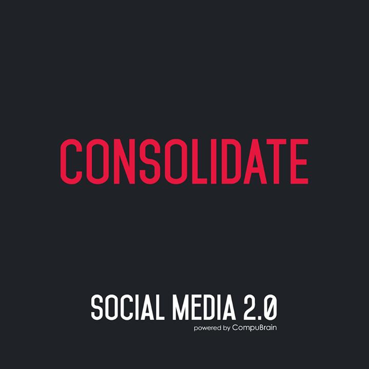 :: CONSOLIDATE ::  #SocialMedia2point0 #SM2point0 #DigitalContent #NextinSocialMedia #CompuBrain