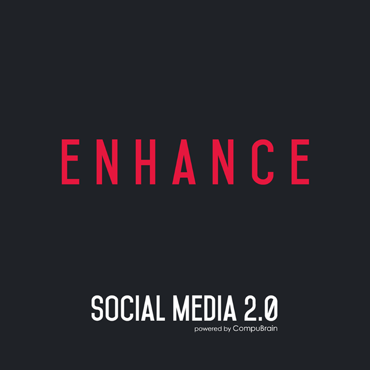 :: ENHANCE ::  #SocialMedia2point0 #SM2point0 #DigitalContent #NextinSocialMedia #CompuBrain
