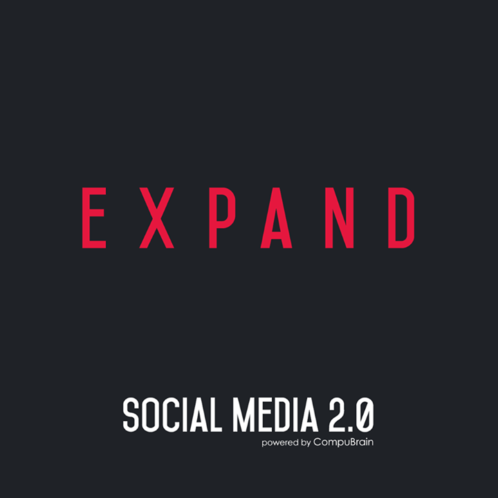 :: EXPAND ::  #SocialMedia2point0 #SM2point0 #DigitalContent #NextinSocialMedia #CompuBrain