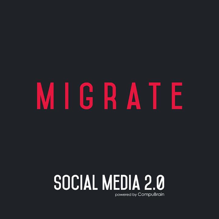 :: MIGRATE ::  #SocialMedia2point0 #SM2point0 #NextinSocialMedia #CompuBrain
