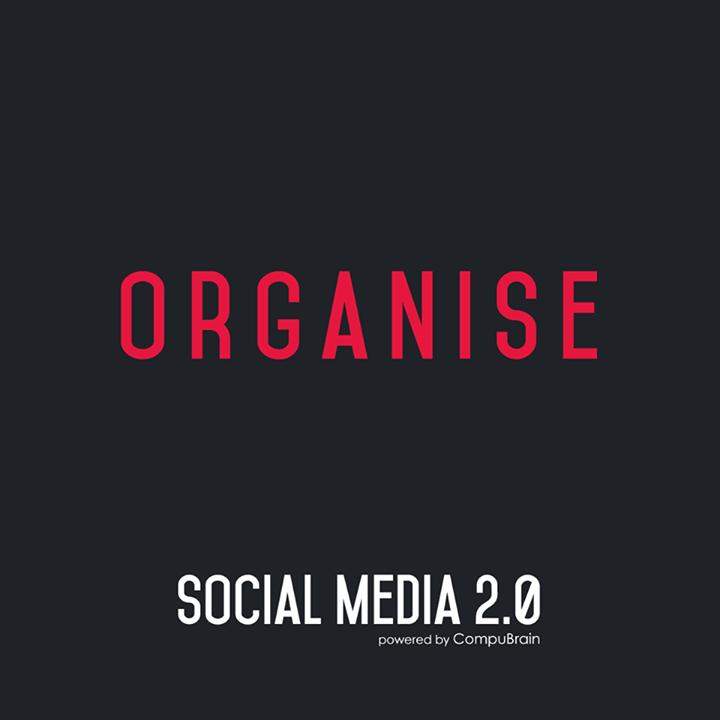 :: ORGANISE ::  #SocialMedia2point0 #SM2point0 #NextinSocialMedia #CompuBrain