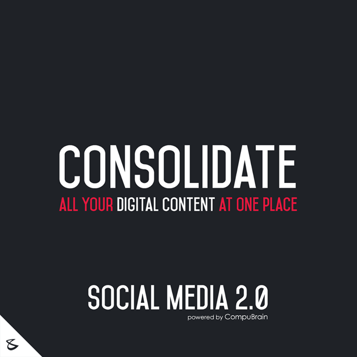 :: Consolidate all your digital content at one place ::   #SocialMedia2point0 #SM2point0 #NextinSocialMedia #CompuBrain
