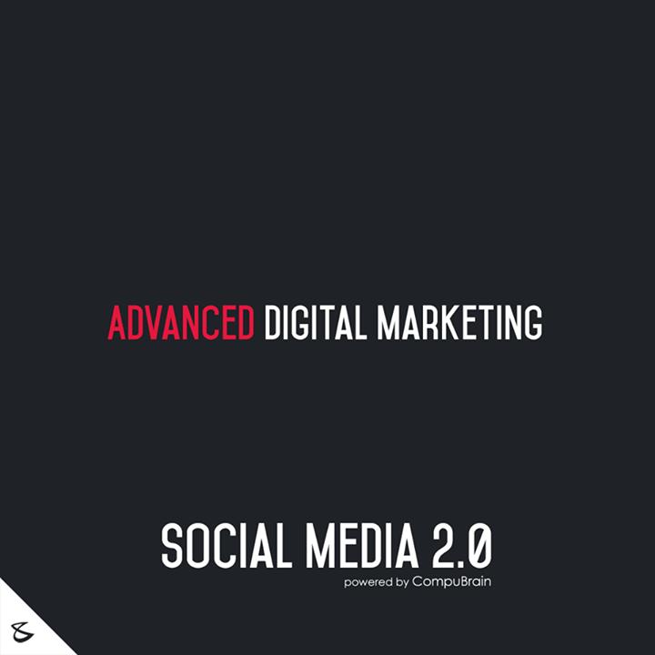 :: Advanced Digital marketing ::  #SocialMedia2point0 #SM2point0 #NextinSocialMedia #CompuBrain
