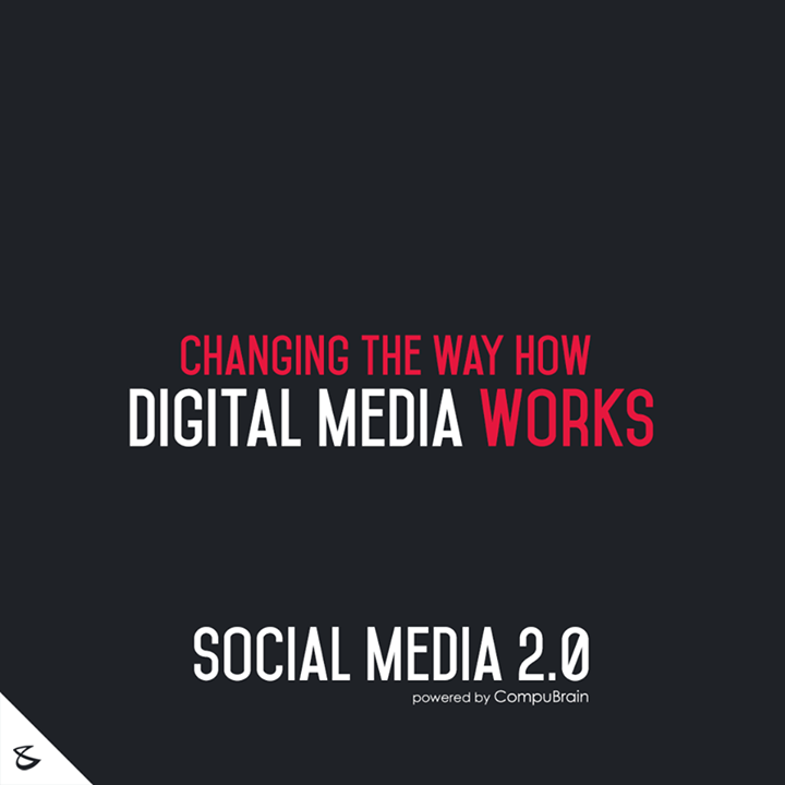 :: Changing the way how Digital media works ::  #DigitalMarketing #SocialMedia2point0 #SM2point0 #NextinSocialMedia #CompuBrain