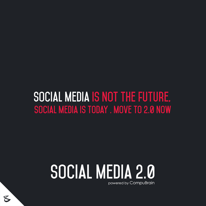 :: Social Media is not the future, Social Media is today. Move to 2.0 now ::  #DigitalMarketing #SocialMedia2point0 #SM2point0 #NextinSocialMedia #CompuBrain