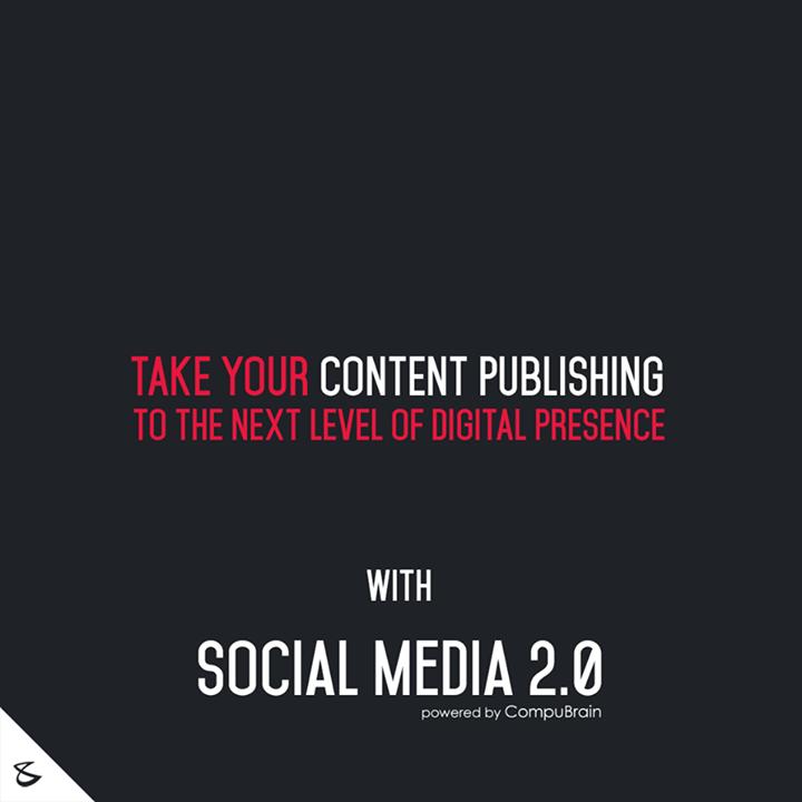 :: Take your content publishing to the next level of digital presence ::  #DigitalMarketing #SocialMedia2point0 #SM2point0 #NextinSocialMedia #CompuBrain
