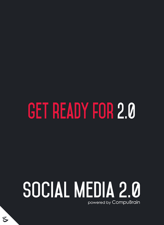 :: Get ready for 2.0 ::  #FutureOfSocialMedia #DigitalMarketing #SocialMedia2point0 #SM2point0 #NextinSocialMedia #CompuBrain