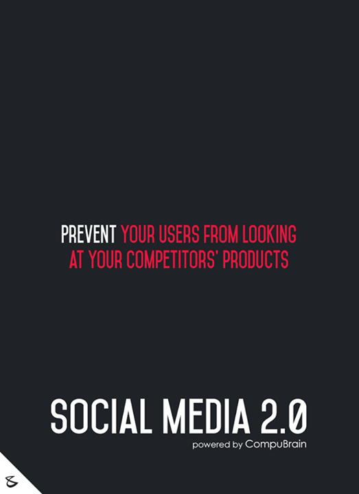 :: Prevent your users from looking at your competitors' products ::  #FutureOfSocialMedia #DigitalMarketing #SocialMedia2point0 #SM2point0 #NextinSocialMedia #CompuBrain