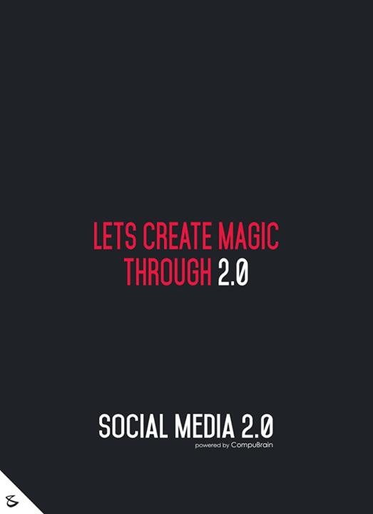 :: Let's create magic through 2.0 ::  #FutureOfSocialMedia #DigitalMarketing #SocialMedia2point0 #SM2point0 #NextinSocialMedia #CompuBrain #SocialMediaMarketing