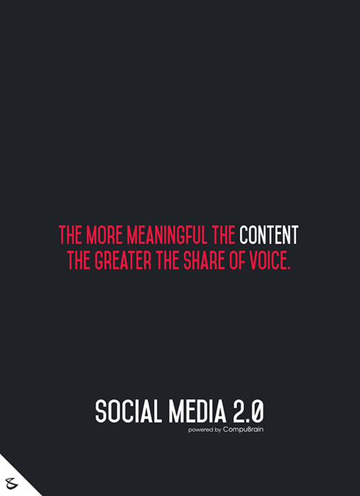 :: The more meaningful the content, the greater the share of voice ::  #FutureOfSocialMedia #DigitalMarketing #SocialMedia2point0 #SM2point0 #NextinSocialMedia #CompuBrain