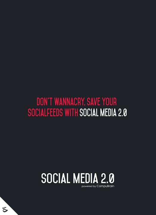 Social Media 2.0,  wannacry,, socialfeeds, FutureOfSocialMedia, DigitalMarketing, SocialMedia2point0, SM2p0, NextinSocialMedia, CompuBrain