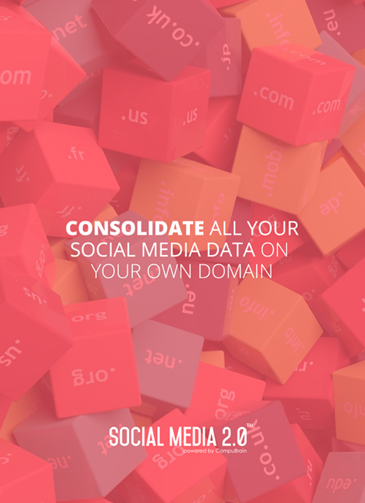 Your D A T A, on your D O M A I N!  #Consolidation #SocialMedia #SocialMedia2p0 #DigitalConsolidation #CompuBrain #sm2p0 #contentstrategy #SocialMediaStrategy #DigitalStrategy