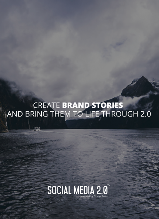 Create #BrandStories & bring them to life through Social Media 2.0  #SocialMedia #SocialMedia2p0 #DigitalConsolidation #CompuBrain #sm2p0 #contentstrategy #SocialMediaStrategy #DigitalStrategy