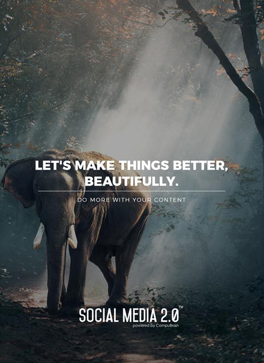 Let's make things better, beautifully.  #SocialMedia2p0 #sm2p0 #contentstrategy #SocialMediaStrategy #DigitalStrategy