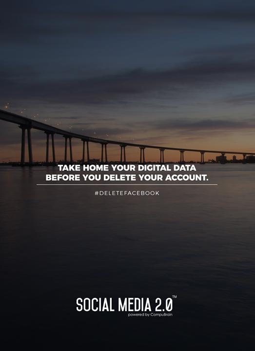 Take home your Digital Data before you delete your account.   #SearchEngineOptimization #SocialMedia2p0 #sm2p0 #contentstrategy #SocialMediaStrategy #DigitalStrategy #DigitalCampaigns #deletefacebook